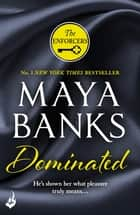 Dominated: The Enforcers 2 ebook by Maya Banks