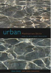 Urban Meditation Skills: How to be a Happy Meditator ebook by Venerable Fedor Stracke