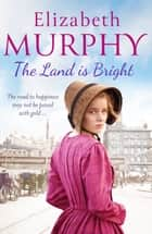 The Land is Bright eBook by Elizabeth Murphy