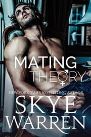 Mating Theory - A Trust Fund Standalone Novel ebook by Skye Warren