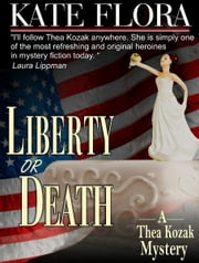 Liberty or Death (A Thea Kozak Mystery) ebook by Kate Flora