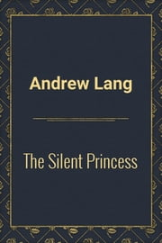 The Silent Princess ebook by Andrew Lang