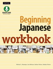Beginning Japanese Workbook - Practice Conversational Japanese, Grammar, Kanji & Kana ebook by Michael L. Kluemper, Lisa Berkson, Nathan Patton