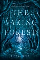 The Waking Forest 電子書籍 by Alyssa Wees
