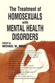 The Treatment of Homosexuals With Mental Health Disorders ebook by Michael W Ross