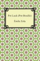 Pot Luck (Pot-Bouille) ebook by Emile Zola