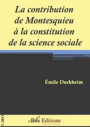 La contribution de Montesquieu à la constitution de la science sociale ebook by Durkheim Émile