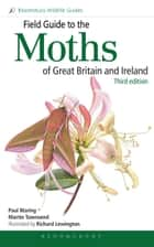 Field Guide to the Moths of Great Britain and Ireland ebook by Martin Townsend,Richard Lewington,Dr Paul Waring
