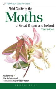 Field Guide to the Moths of Great Britain and Ireland - Third Edition ebook by Martin Townsend,Richard Lewington,Paul Waring