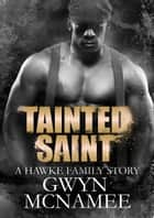 Tainted Saint (A Hawke Family Story) - The Hawke Family, #5 ebook by Gwyn McNamee