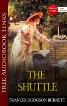 THE SHUTTLE Popular Classic Literature [with Audiobook Links] ebook by Frances Hodgson Burnett