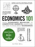 Economics 101 - From Consumer Behavior to Competitive Markets--Everything You Need to Know About Economics ebook by Alfred Mill