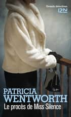 Le procès de Miss Silence eBook by Patricia WENTWORTH, Pascale HAAS