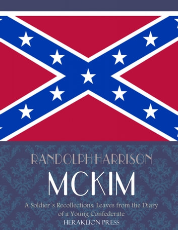 A Soldier's Recollections: Leaves from the Diary of a Young Confederate ebook by Randolph Harrison McKim