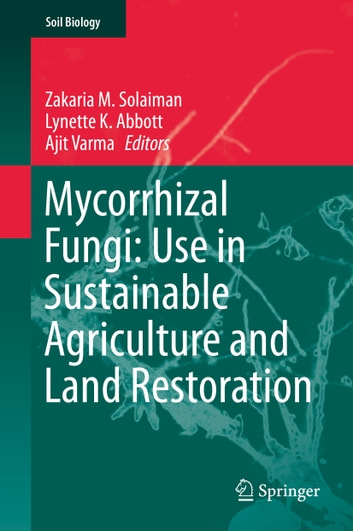 Mycorrhizal Fungi: Use in Sustainable Agriculture and Land Restoration ebook by