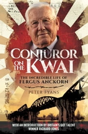 Captivity, Slavery and Survival as a Far East POW - The Conjurer on the Kwai ebook by Fyans, Peter