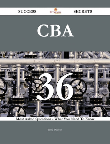 CBA 36 Success Secrets - 36 Most Asked Questions On CBA - What You Need To Know ebook by Jesse Dejesus