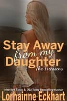 Stay Away From My Daughter ebook by Lorhainne Eckhart
