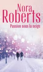 Passion sous la neige ebook by Nora Roberts