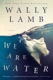 We Are Water - A Novel ebook by Wally Lamb