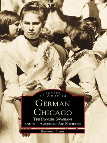 German Chicago - The Danube Swabians and the American Aid Societies ebook by Raymond Lohne