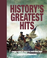 History's Greatest Hits - Famous Events We Should All Know More About (Unillustrated Edition) ebook by Joseph Cummins