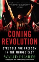 The Coming Revolution - Struggle for Freedom in the Middle East ebook by Walid Phares