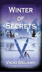 Winter of Secrets - A Constable Molly Smith Mystery ebook by Vicki Delany