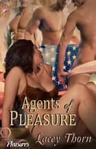 Agents of Pleasure - Pleasures Series, Book Nine ebook by Lacey Thorn