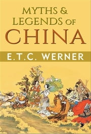 Myths & Legends of China ebook by E.T.C. Werner
