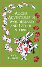 Alice's Adventures in Wonderland and Other Stories ebook by Lewis Carroll, John Tenniel