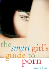 The Smart Girl's Guide to Porn ebook by Violet Blue