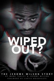 Wiped Out? - The Jerome Wilson Story ebook by Jerome Wilson,Mark Turley