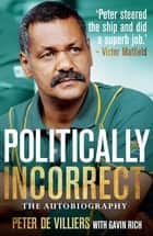 Politically Incorrect - The Autobiography ebook by Mr Peter De Villiers, Mr Gavin Rich