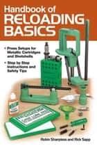 Handbook of Reloading Basics ebook by Robin Sharpless, Rick Sapp