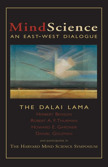 MindScience - An East-West Dialogue ebook by His Holiness the Dalai Lama,Herbert Benson,Robert Thurman,Howard Gardner,Daniel Goleman