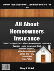 All About Homeowners Insurance ebook by Mary R. Nickel