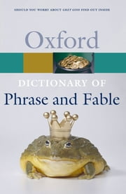 The Oxford Dictionary of Phrase and Fable ebook by Elizabeth Knowles ; Elizabeth Knowles