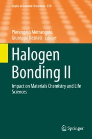 Halogen Bonding II - Impact on Materials Chemistry and Life Sciences ebook by Pierangelo Metrangolo,Giuseppe Resnati