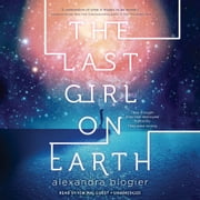 The Last Girl on Earth sesli kitap by Alexandra Blogier