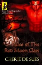 Tales of the Red Moon Clan ebook by Cherie De Sues