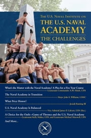 U.S. Naval Institute on the Naval Academy: The Challenges ebook by Thomas J. Cutler