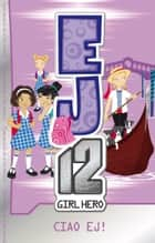 EJ12 Girl Hero 18: Ciao EJ! ebook by Susannah McFarlane