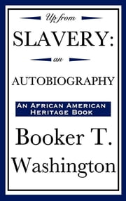Up from Slavery ebook by Booker T. Washington