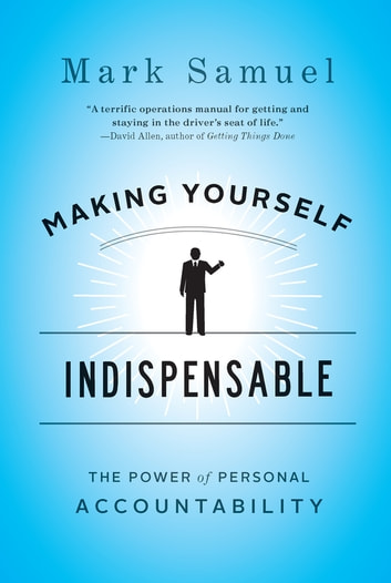 Making Yourself Indispensable - The Power of Personal Accountability ebook by Mark Samuel