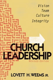 Church Leadership - Vision, Team, Culture, Integrity, Revised Edition ebook by Lovett H. Weems Jr.