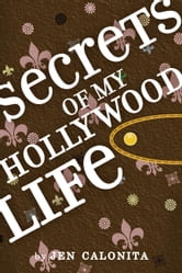 Secrets of My Hollywood Life ebook by Jen Calonita