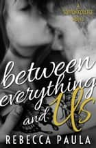 Between Everything And Us ebook by Rebecca Paula