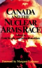 Canada and the Nuclear Arms Race ebook by Margaret Laurence, Ernie Regehr, Simon Rosenblum