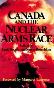 Canada and the Nuclear Arms Race ebook by Margaret Laurence,Ernie Regehr,Simon Rosenblum